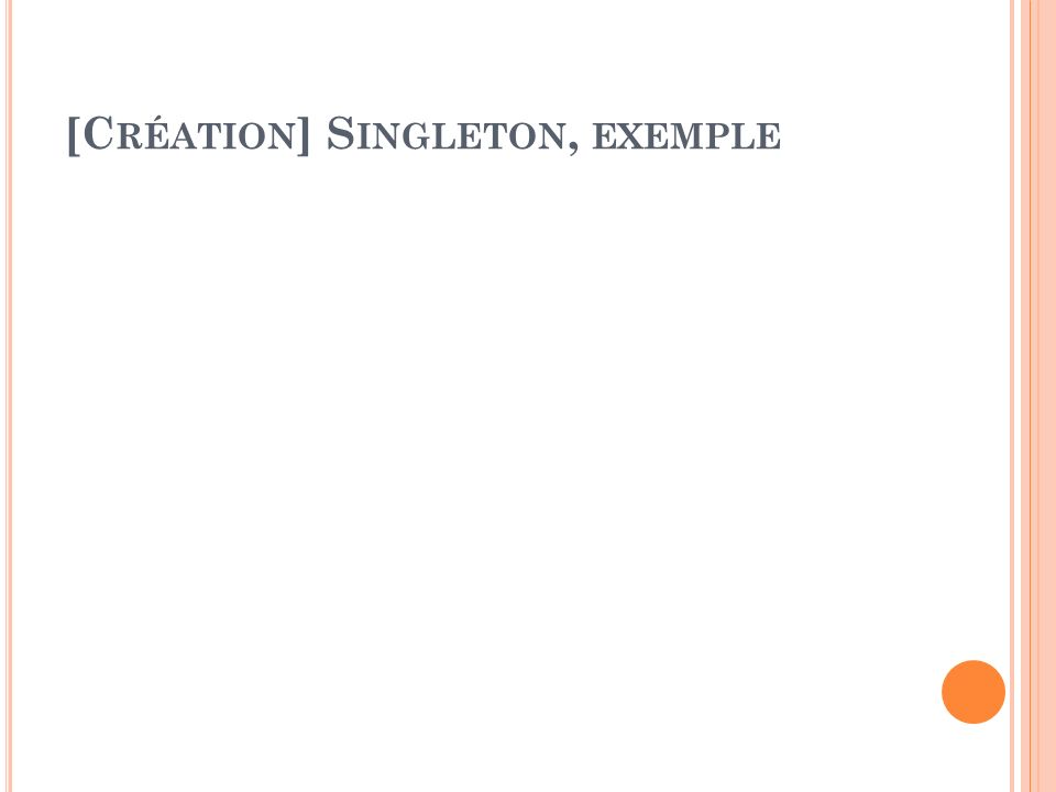 [Création] Singleton, exemple